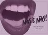 Cartilha Não é Não contra assédio sexual e moral a mulheres. Figura que mostra uma boca aberta de mulher com baton falando não é não.